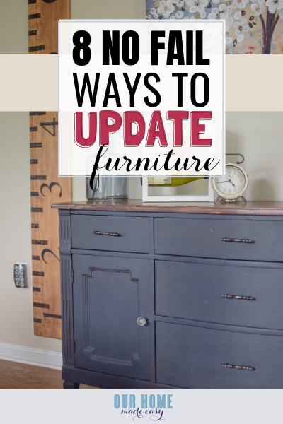 8 No Fail Ways to Update Old Furniture – Our Home Made Easy