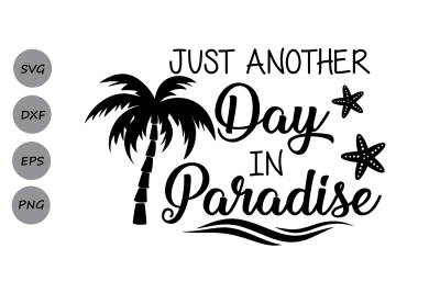 Just Another Day in Paradise SVG, Summer SVG, Beach svg, Palm Tree ...
