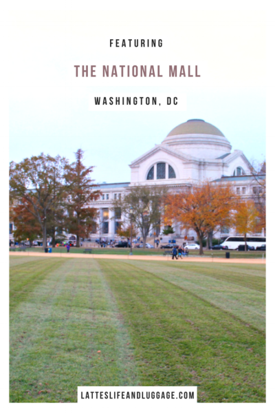The National Mall | Washington, DC — Lattes, Life & Luggage