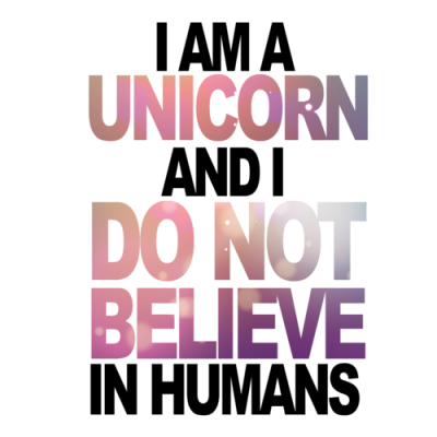 I am a unicorn and I do not believe in humans - Funny T-Shirt shirt