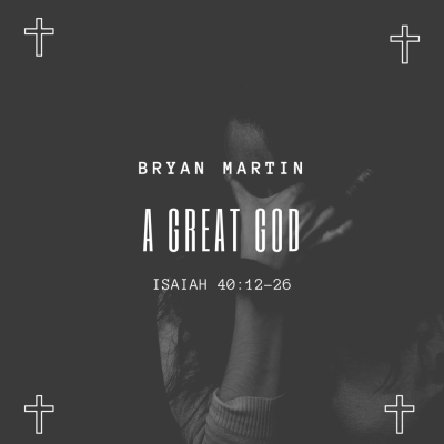 2 || Isaiah 40:12-26 || Our God is a Great Big God || Bryan Martin ...