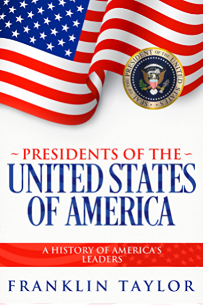 Presidents of the United States of America: A History of America's ...