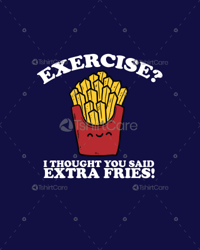 Exercise i thought you said extra fries T shirt Design Gym ...
